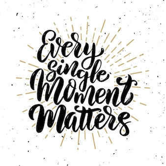 Every single moment matters .hand drawn motivation lettering quote.  element for poster, banner, greeting card.  illustration
