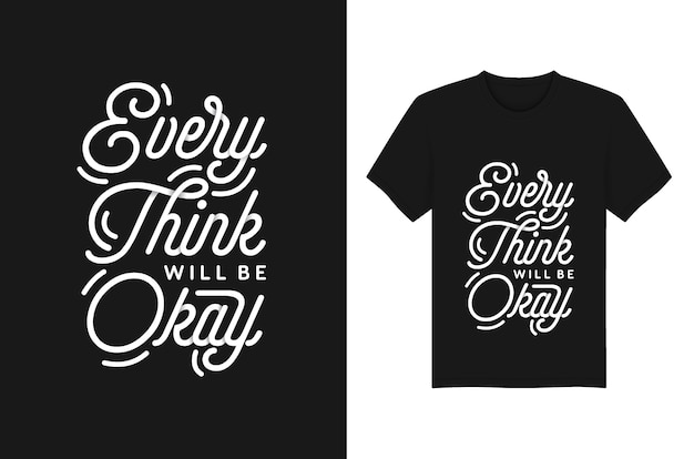 Every think will be okay lettering typography quotes for t-shirt and apparel design