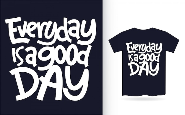 Everyday is a good day hand lettering for t shirt