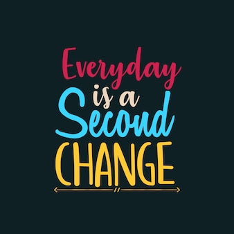 Everyday is a second change