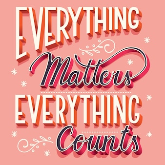 Everything matters, everything counts, hand lettering typography modern poster design