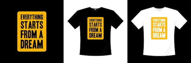 Все начинается с типографского дизайна футболки мечты. футболка мотивации, вдохновения.