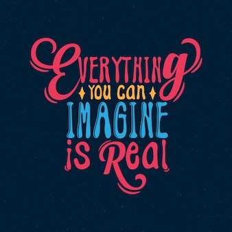 Everything you can imagine is real inspirational quote typography