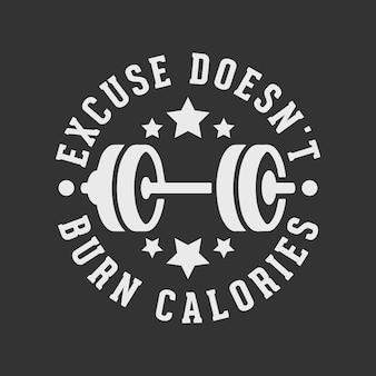 Excuse doesnt burn calories vintage typography gym workout t shirt design illustration