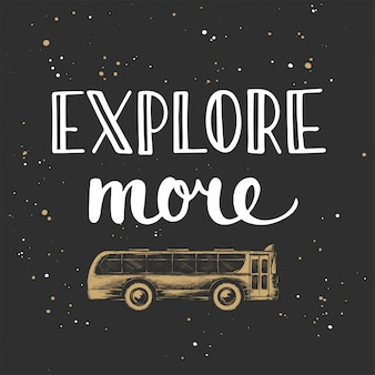 Explore more with sketch of bus, lettering.
