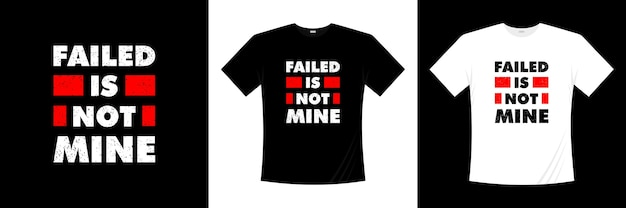 Failed is not mine typography . motivation, inspiration t shirt.
