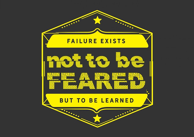Failure exists not to be feared but to be learned