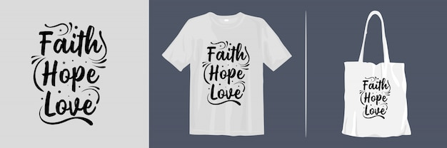 Faith, hope, love. inspirational quotes t-shirt and tote bag design for merchandise