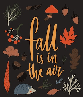 Fall is in the air. inspirational autumn typography poster design. forest illustrations, leaves, chestnut and hedgehog.