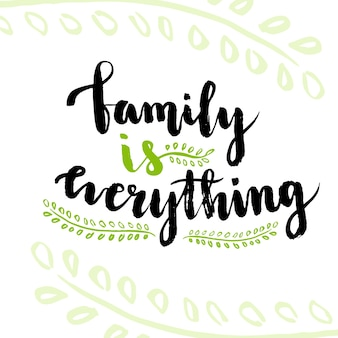 Family is everything. cute inspirational and motivational handwritten quote