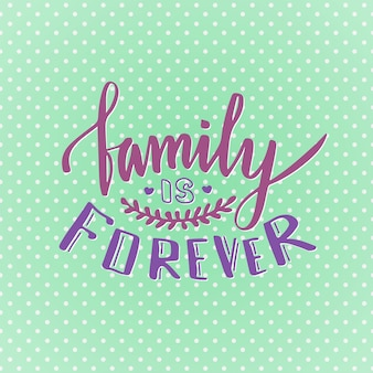 Family is forever. cute inspirational and motivational handwritten quote. creative lettering for poster or greeting cards. vector .