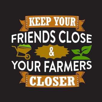 Farm quoteabout keep your friends close your farmers closer