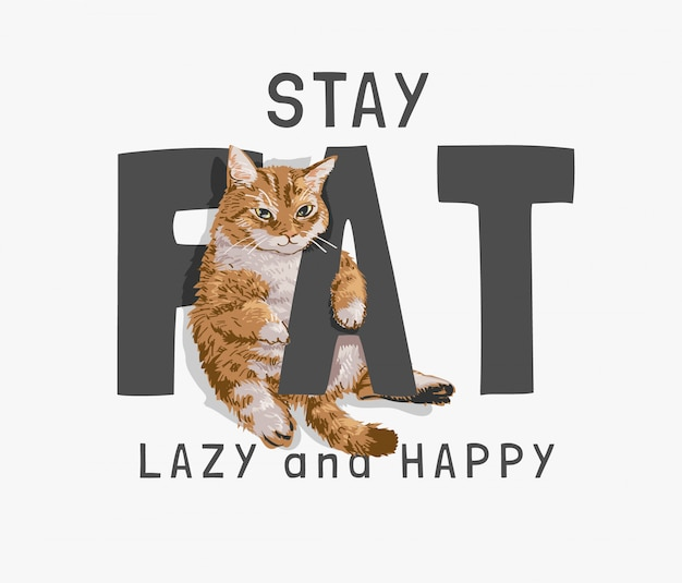 Fat, lazy , happy slogan with fat cat illustration