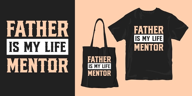 Father is my life mentor. father's day quotes for t-shirt and tote bag