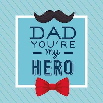 Father my hero, happy fathers day greeting card