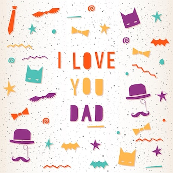 Father's day greeting card. bright illustration for design card, invitation, t shirt, album, scrapbook, poster, banner etc