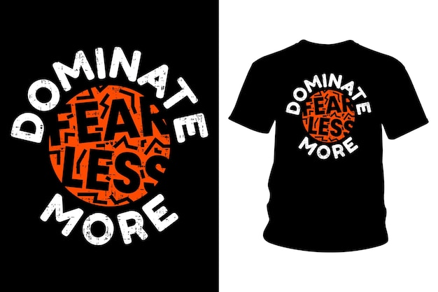 Fear less dominate more slogan t shirt typography design