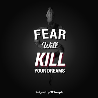 Fear will kill your dreams. motivational lettering quote