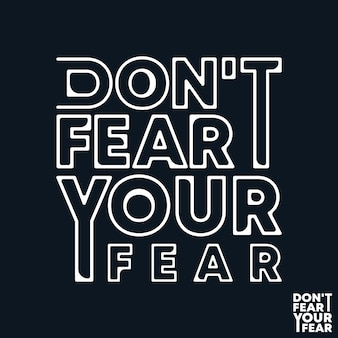 Do not fear your fear, lettering quote