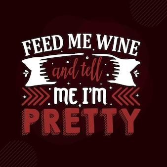 Накорми меня вином и скажи, что я красивая ручная надпись premium vector