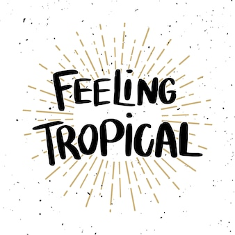Feeling tropical. lettering phrase on light background.  element for poster, t shirt, card.  illustration