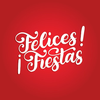 Felices fiestas, handwritten phrase, translated from spanish happy holidays. vector calligraphy illustration on red background.