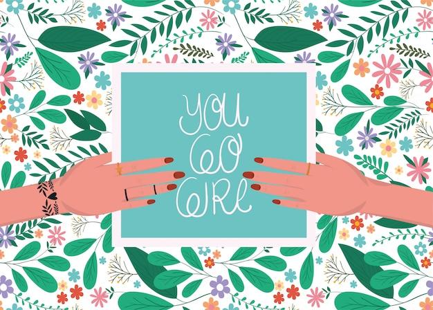 Женские руки держат тебя пойти девушка плакат с листьями и цветами вектор дизайн