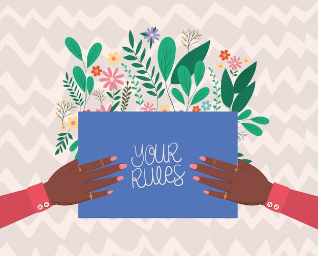 Female hands holding your rules placard with leaves and flowers vector design