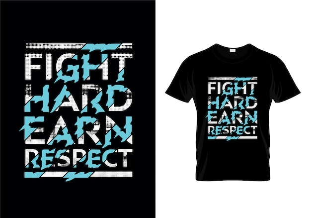 Fight hard earn respect typography t shirt design