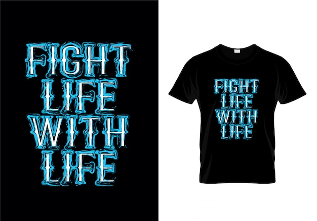 Fight life with life typography t shirt design