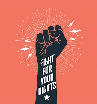 Демонстрация, революция, протест, поднятая рука кулака с надписью fight rights.