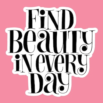 Find beauty in every day handdrawn lettering quote for wellness center and spa