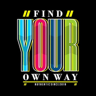 Find your own way typographic design printed t shirt