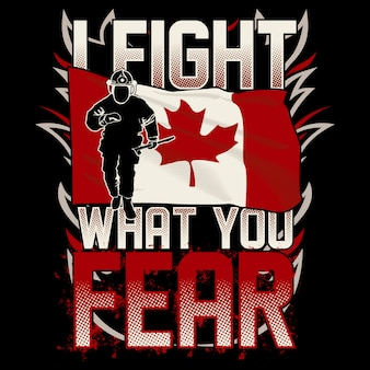 Firefighter canadian flag, i fight what you fear