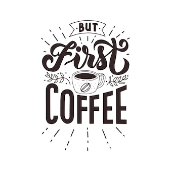 But first coffee hand lettering quote