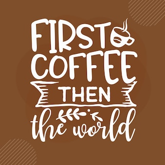 Сначала кофе, потом мир дизайн цитат из кофе premium векторы