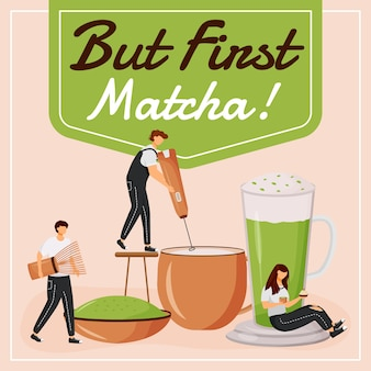But first matcha social media post . motivational phrase. web banner design template. coffeehouse booster, content layout with inscription. poster, print ads and flat illustration