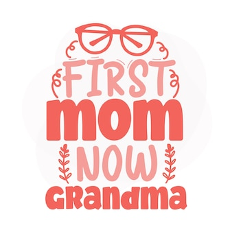 First mom now grandma lettering premium vector design
