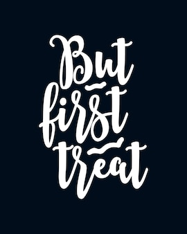 But first treat. hand drawn typography  lettering.