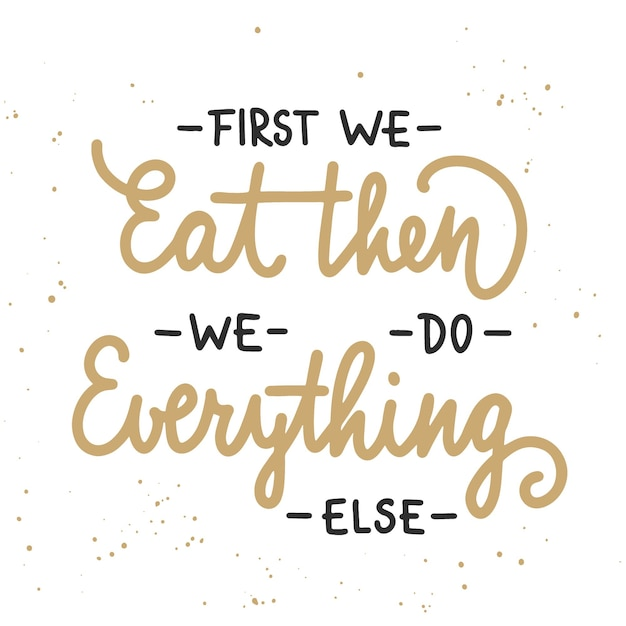 First we eat then we do everything else modern ink brush calligraphy with splash handwritten lettering