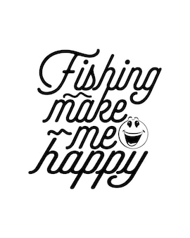 Fishing make me happy text in hand drawn typography poster