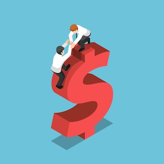Flat 3d isometric businessman help his friend climbing up on a dollar sign. teamwork and financial concept.