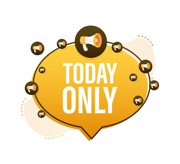 Flat today only megaphone for promotion design. speech bubble icon symbol. vector illustration.