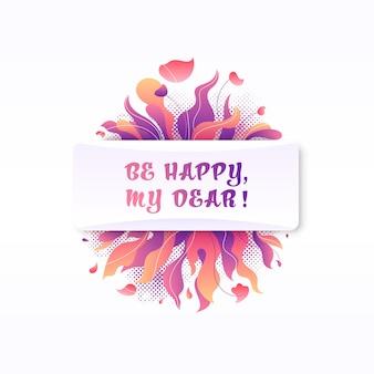 Цветочная композиция с цветами, букетом и словами будь счастлива, моя дорогая.