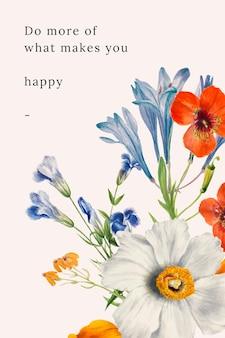 パブリックドメインのアートワークからリミックスされた、あなたを幸せなテキストにするためのより多くのことを行う花の引用テンプレートのイラスト