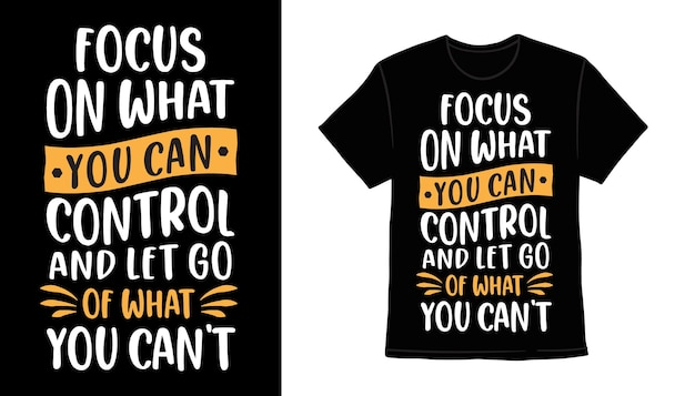 Focus on what you can control typography t-shirt design