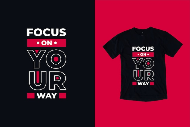 Focus on your way quotes t shirt design