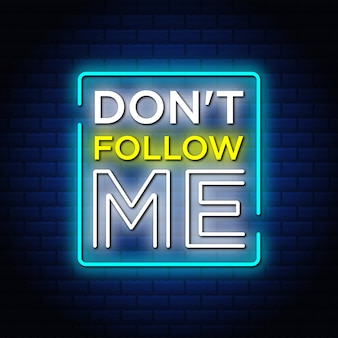 Don't follow me neon signs style text.