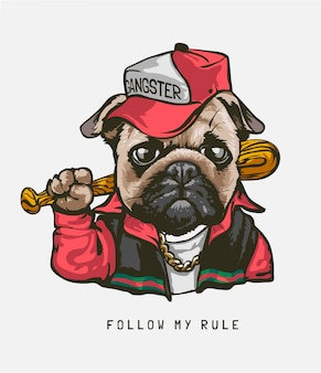 Follow my rule slogan with pug dog in gangster costume