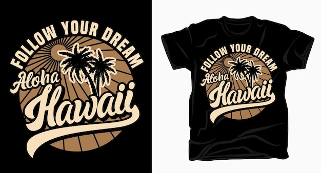 Follow your dream aloha hawaii with palm tree typography for t shirt design